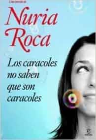 Los caracoles no saben que son caracoles: Nuria Roca: 9788467030570