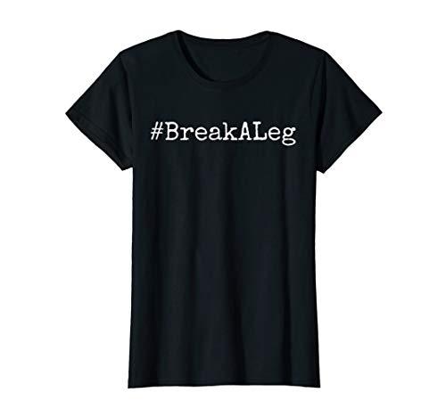 Womens Hashtag Break A Leg Funny Actor Actress T-Shirt Medium Black -