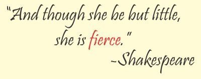 Though She Be But Little She Is Fierce Quote | Amazon Com And Though She Be But Little She Is Fierce William