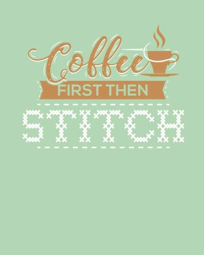(Coffee First Then Stitch: 8x10inch Notebook - Alternating 5x5 Grid Paper & Lined Paper for Cross Stitch Designs & Ideas - Cross Stitching Journal Book (Pixie Green) (Cross Stitch Notebooks) (Volume 1))