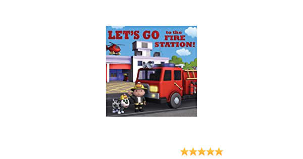 Let S Go To The Fire Station Amazon Com Books