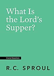 What Is the Lord's Supper? (Crucial Questions) (English Edit