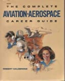 The Complete Aviation - Aerospace Career Guide, Robert Calderone, 0830683801