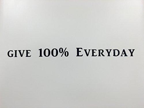 CMI241 Give 100% Everyday   Black Vinyl Wall Decal   10