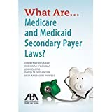 img - for What Are...Medicare and Medicaid Secondary Payer Laws? book / textbook / text book