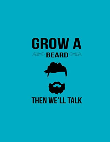 Grow a Beard Then We'll Talk: Beard notebook. Beard journal. Bearded boyfriend gifts. Gifts for bearded husband.