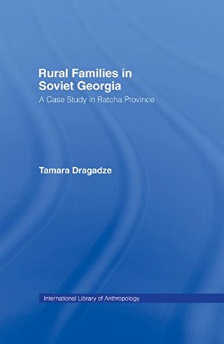 Rural Families in Soviet Georgia: A Case Study in Ratcha Province (International Library of Anthropology)