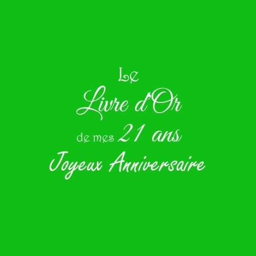 Le Livre d'Or de mes 21 ans Joyeux Anniversaire: Livre d'Or Anniversaire 21 ans accessoires decoration idee deco fete cadeau pour femme homme 21 ans Couverture Vert (French Edition)