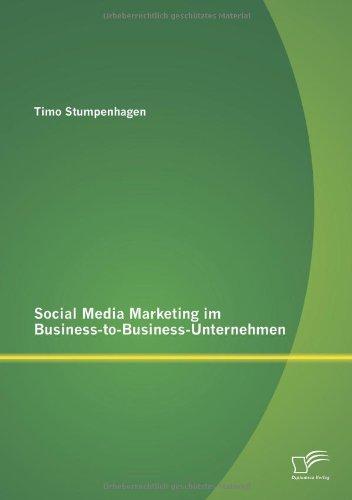 Social Media Marketing im Business-to-Business-Unternehmen Taschenbuch – 11. Januar 2013 Timo Stumpenhagen Diplomica Verlag 384288270X Wirtschaft / Werbung