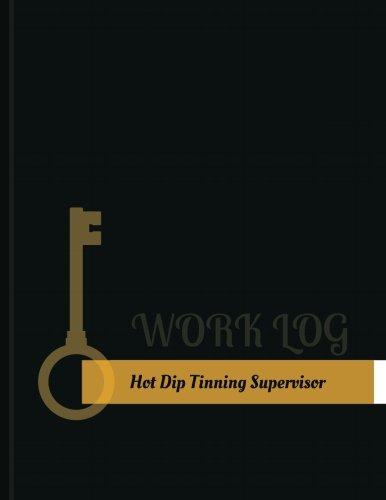131 Hot Dip - Hot-Dip-Tinning Supervisor Work Log: Work Journal, Work Diary, Log - 131 pages, 8.5 x 11 inches (Key Work Logs/Work Log)