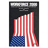 Workforce 2000 : Work and Workers for the Twenty-First Century, Johnston, William B. and Packer, Arnold E., 1558130047