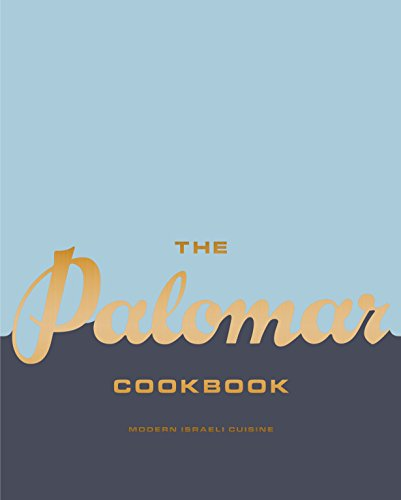 The Palomar Cookbook: Modern Israeli Cuisine by Layo Paskin, Tomer Amedi
