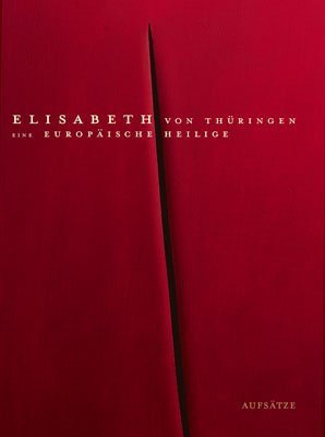 Elisabeth von Thüringen 2: Aufsätze. Eine europäische Heilige. Begleitbuch zur Ausstellung