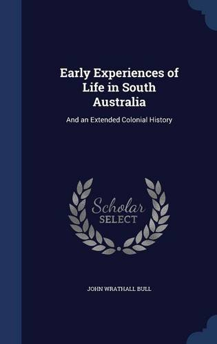 Early Experiences of Life in South Australia: And an Extended Colonial History ebook