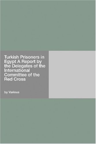 Download Turkish Prisoners in Egypt A Report by the Delegates of the International Committee of the Red Cross pdf