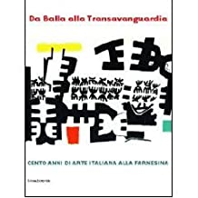DA BALLA ALLA TRANSAVANGUARDIA: CENTO ANNI DI ARTE ITALIANA ALLA FARNESINA (From Balla to the Transavanguardia: One Hundred Years of Italian Art At the Farnesina)