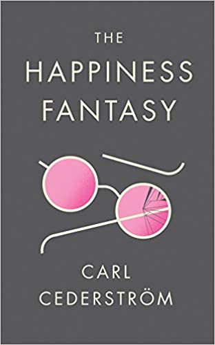 Amazon Fr The Happiness Fantasy Carl Cederstrom Livres
