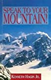 Speak to Your Mountain!, Kenneth W. Hagin, 0892767286