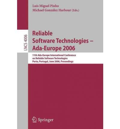 Reliable Software Technologies -- ADA-Europe 2006: 11th ADA-Europe International Conference on Reliable Software Technologies, Porto, Portugal, June 5-9, 2006, Proceedings by Brand: Springer-Verlag