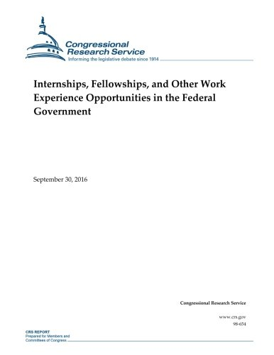Internships/ Fellowships/ and Other Work Experience Opportunities in the Federal: Congressional Research Service Report