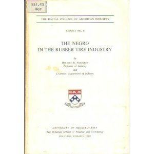 The Negro in the Rubber Tire Industry (The Racial Policies of American Industry, Report No. 6)