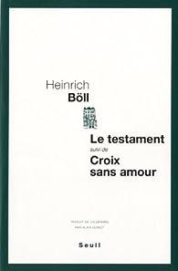 Le testament, suivi de : Croix sans amour par Heinrich Böll