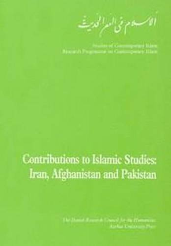 Contributions to Islamic Studies: Iran, Afghanistan and Pakistan (Studies in Contemporary Islam)