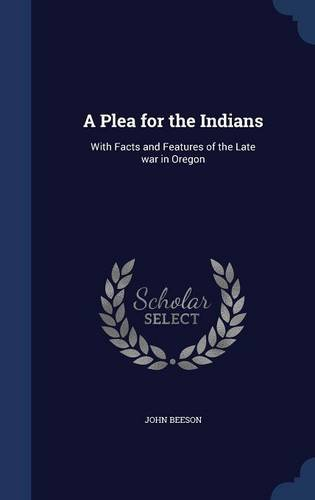 Download A Plea for the Indians: With Facts and Features of the Late war in Oregon pdf epub