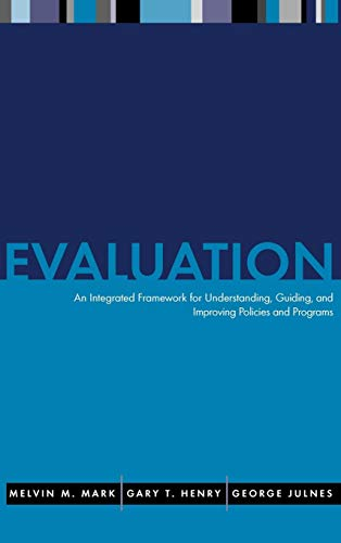 Evaluation: An Integrated Framework for Understanding, Guiding, and Improving Policies and Programs