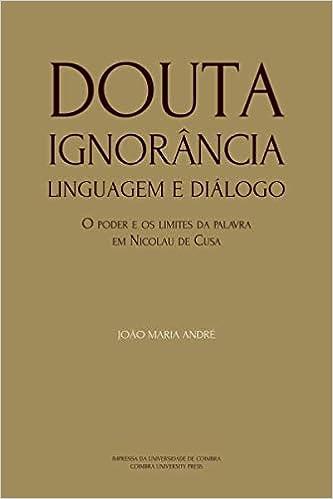 Douta Ignorância. Linguagem e Diálogo: O poder e os limites da palavra em Nicolau de Cusa
