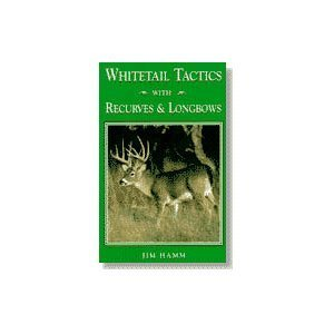 Whitetails Tactics With Recurves & Longbows by Jim Hamm (1997-06-06) - Longbow Vision