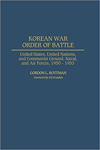 Korean War Order of Battle: United States, United Nations, and Communist Ground, Naval, and Air Forces, 1950-1953