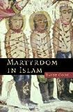 Martyrdom in Islam, David Fuller Cook, 0521850401