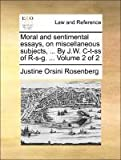 Moral and Sentimental Essays, on Miscellaneous Subjects, by J W C-T-Ss of R-S-G, Justine Orsini Rosenberg, 1171361750