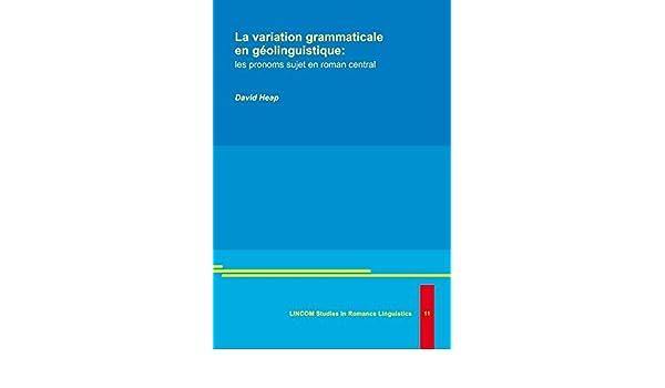 La variation grammaticale en géolinguistique: les pronoms sujet en roman central: David Heap: 9783895869396: Amazon.com: Books