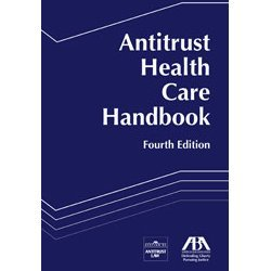 Antitrust Health Care Handbook, 4th Edition