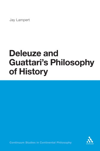 Deleuze and Guattari's Philosophy of History (Continuum Studies in Continental Philosophy)