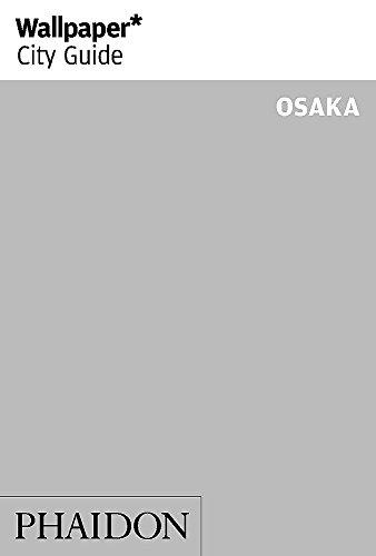 Wallpaper* City Guide Osaka 2014 (Wallpaper City Guides) (Wallpaper Guide 2014)