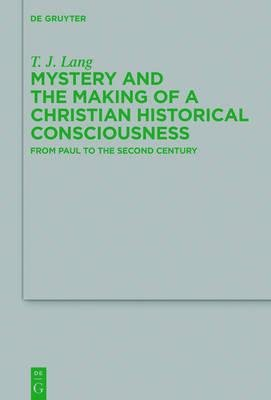 Download Mystery and the Making of a Christian Historical Consciousness : From Paul to the Second Century(Hardback) - 2015 Edition pdf