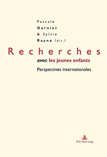 Download Recherches avec les jeunes enfants: Perspectives internationales (Petite enfance et éducation / Early childhood and education) (French Edition) pdf