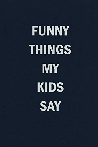 Funny Things My Kids Say: Blank Lined Journal Notebook for Mom or Dad