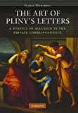 The Art of Pliny's Letters: A Poetics of Allusion in the Private Correspondence, Ilaria Marchesi, 0521882273