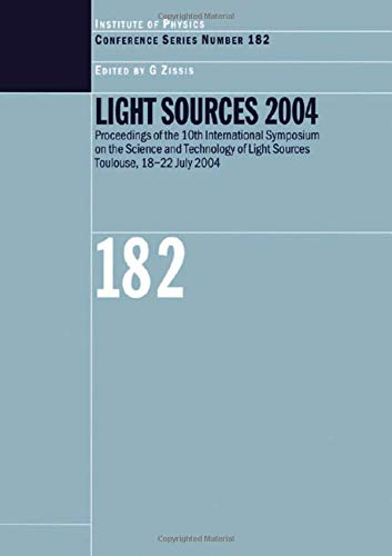 Light Sources 2004 Proceedings of the 10th International Symposium on the Science and Technology of Light Sources (Institute of Physics Conference -