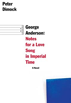 George Anderson: Notes for a Love Song in Imperial Time (American Literature Series) by [Dimock, Peter]
