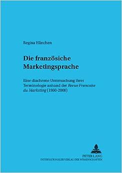 Die Franzoesische Marketingsprache: Eine Diachrone Untersuchung Ihrer Terminologie Anhand Der Revue Francaise Du Marketing (1960-2000) (Sprache Im Kontext)