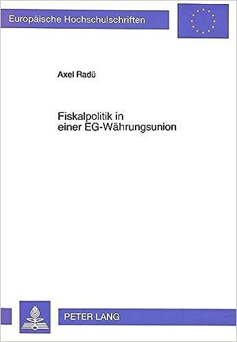 Fiskalpolitik in Einer Eg-Waehrungsunion: Eine Analyse Der Interdependenzen, Kooperationsnotwendigkeiten Und -Moeglichkeiten (Europaeische Hochschulschriften / European University Studie)