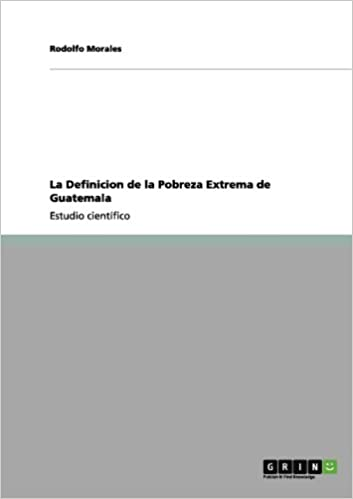 La Definicion de la Pobreza Extrema de Guatemala (Spanish Edition) (Spanish)