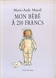Mon bébé à 210 francs par Marie-Aude Murail