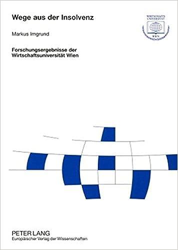 Wege Aus Der Insolvenz: Eine Analyse Der Fortfuehrung Und Sanierung Insolventer Klein- Und Mittelbetriebe Unter Besonderer Beruecksichtigung Des ... Der Wirtschaftsuniversitaet Wien)