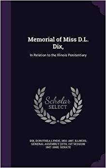 Book Memorial of Miss D.L. Dix, : In Relation to the Illinois Penitentiary